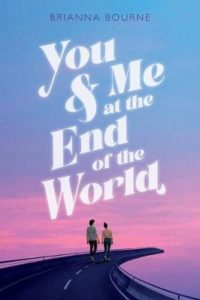 You and Me at the End of the World by Brianna Bourne